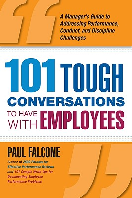 101 Tough Conversations to Have With Employees By Falcone, Paul